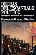 DETRAS DEL ESCANDALO POLITICO: OPINION PUBLICA, DINERO Y PODER EN LA ESPAÑA DEL SIGLO XX