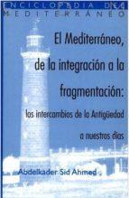 EL MEDITERRANEO, DE LA INTEGRACION A LA FRAGMENTACION: LOS INTERC AMBIOS DE LA ANTIGÜEDAD A NUESTROS DIAS