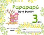 PAPAPAPU 3 AÑOS: 1º TRIMESTRE (EDUCACION INFANTIL)