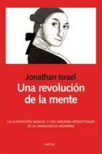 Una Revolucion De La Mente. La Ilustracion Radical Y Los Origenes Intelectuales De La Democracia Moderna (Libros abiertos)