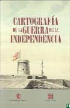 CARTOGRAFIA DE LA GUERRA DE LA INDEPENDENCIA (INCLUYE CD)
