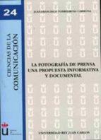 LA FOTOGRAFIA DE PRENSA, UNA PROPUESTA INFORMATIVA Y DOCUMENTAL (COL. CIENCIAS DE LA COMUNICACION 24)