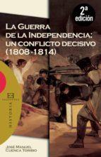 La Guerra de la Independencia: un conflicto decisivo (1808-1814) (Ensayo)