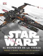 star wars: el despertar de la fuerza. naves y otros vehiculos en detalle-9780241254103