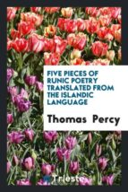 El libro de Five pieces of runic poetry translated from the islandic language autor THOMAS PERCY EPUB!