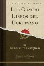 Los Cuatro Libros del Cortesano (Classic Reprint)