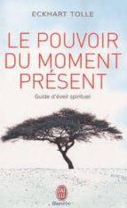 le pouvoir du moment present : guide d eveil spirituel-eckhart tolle-9782290020203