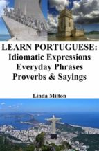 learn portuguese: idiomatic expressions ? everyday phrases ? proverbs & sayings (ebook) 9786050417203