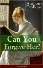 Can You Forgive Her? (Unabridged): Victorian Classic from the prolific English novelist, known for Chronicles of Barsetshire, The Palliser Novels, The ... Thorne and Phineas Finn... (English Edition)