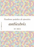 cuaderno práctico de ejercicios antiestrés (ebook)-rut abadia-9788408174103