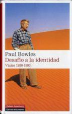 desafio a la identidad: viajes 1950-1993-paul bowles-9788415472803