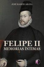 felipe ii: memorias intimas jose ramon arana 9788415495703