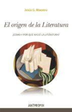 el origen de la literatura: ¿como y por que nacio la literatura? jesus g. maestro 9788416421503