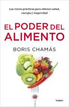 El libro de El poder del alimento: las claves practicas para obtener salud, energia y longevidad autor BORIS CHAMAS DOC!