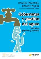 gobernanza y gestion del agua: modelos público y privado-ramon tamames-ramiro aurin-9788416583003