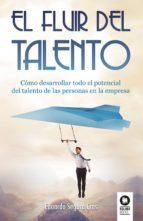 el fluir del talento: como desarrollar todo el potencial del talento de las personas en la empresa-eduardo segura cros-9788416994403