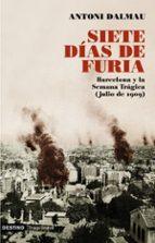 siete dias de furia: barcelona y la semana tragica (julio 1909) antoni dalmau 9788423341603