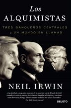 los alquimistas: tres banqueros centrales y un mundo en llamas-neil irwin-9788423418503