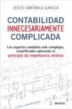contabilidad innecesariamente complicada: los aspectos contables mas complejos, simplificados aplicando el principio de importancia relativa-jesus omeñaca-9788423427703