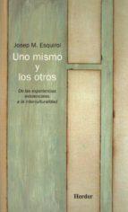 El libro de Uno mismo y los otros: de las experiencias existenciales a la int erculturalidad autor JOSEP M. ESQUIROL DOC!