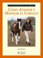 como atrapar y manejar el caballo kelly marks 9788425518003