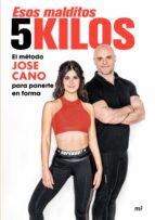 Esos malditos 5 kilos: El método JOSE CANO para mantenerte en forma (Fuera de Colección)