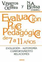 evaluacion psicopedagogica de 7 a 11 años: evolucion, autonomia, comportamiento, relaciones vera barros de oliveira 9788427713703