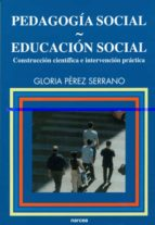 pedagogia social. educacion social: construccion cientifica e int ervencion practica-gloria perez serrano-9788427714403