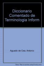 DICCIONARIO COMENTADO DE TERMINOLOGIA INFORMATICA (2ª ED.)