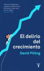 el delirio del crecimiento-david pilling-9788430620203