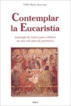 El libro de Contemplar la eucaristia antologia de textos para celebrar los do s mil años de presencia autor FELIX MARIA AROCENA SOLANO PDF!