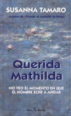 querida mathilda: no veo el momento en que el hombre eche a andar (3ª ed.)-susanna tamaro-9788432247903