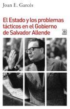 el estado y los problemas tácticos en el gobierno de salvador allende (ebook) joan e. garces 9788432319303