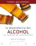 la dependencia del alcohol: un camino de crecimiento-thomas wallenhorst-9788433024503