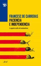paciencia e independencia: de como se fraguo la quimera nacionali sta francesc de carreras 9788434417403
