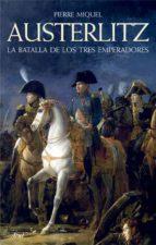 (pe) austerlitz: la batalla de los emperadores-pierre miquel-9788434452503