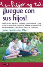 ¡juegue con sus hijos!-julio fernandez diez-9788441411203