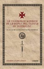 la verdadera historia de la orden del templo en jerusalen: a la l uz de la documentacion historica antonio galera gracia 9788441419803