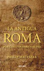 la antigua roma por cinco denarios al dia philip matyszak 9788446035503