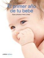 el primer año de tu bebe: guia practica mes a mes 9788448048303