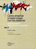 como enseñar a hacer cosas con palabras (ii): teoria y practica d e la educacion lingüistica-carlos lomas-9788449311703