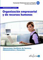 uf0517: organizacion empresarial y de recursos humanos. certifica do de profesionalidad. operaciones auxiliares de servicios administrativos y generales. familia profesional administracion y gestion 9788467684803