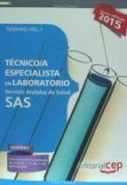 TÉCNICO ESPECIALISTA EN LABORATORIO. SERVICIO ANDALUZ DE SALUD (SAS). TEMARIO ESPECÍFICO. VOL.I