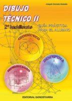 dibujo tecnico ii: guia practica para el alumno (2º bachillerato)-joaquin gonzalo gonzalo-9788470633003