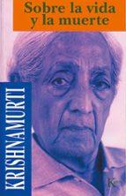 sobre la vida y la muerte jiddu krishnamurti 9788472453203