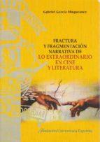 fractura y fragmentación narrativa de lo extraordinario en cine y literatura-gabriel garcia mingorance-9788473928403