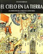 El cielo en la tierra: Las apariciones de la Virgen en la Edad Media (Pueblos y culturas)