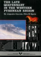 THE LATE QUATERNARY IN THE WESTERN PYRENEAN REGION