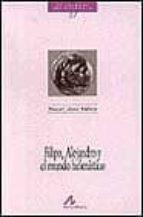 filipo, alejandro y el mundo helenistico raquel lopez melero 9788476352403