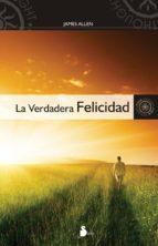 la verdadera felicidad-james allen-9788478087303